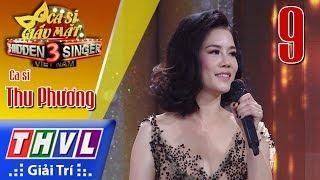 THVL | Ca sĩ giấu mặt 2017- Tập 9: Ca sĩ Thu Phương