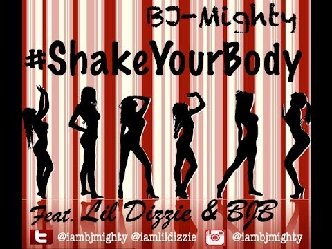 #ShakeYourBody - BJ Mighty ft. Lil Dizzie & BJB (New Naija HipHop)