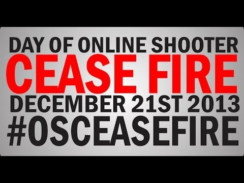 Cease Fire On Online Shooters December 21st 2013  #OSCeaseFire