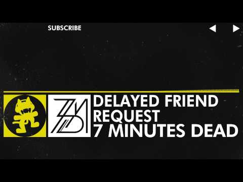 [Electro] - 7 Minutes Dead - Delayed Friend Request [Monstercat Release]