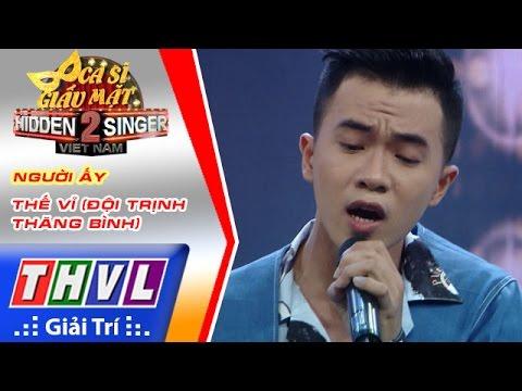 THVL | Ca sĩ giấu mặt 2016 - Tập 17[8]: Người ấy - Thế Vỉ (Đội Trịnh Thăng Bình)
