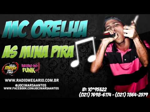 Mc Orelha - As Mina Pira { Djs Gelouko & RD da NH } [LANÇAMENTO 2O12]