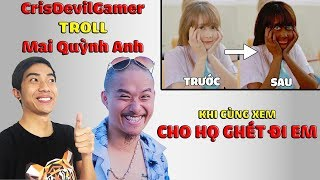 CrisDevilGamer TROLL Mai Quỳnh Anh khi cùng xem CHO HỌ GHÉT ĐI EM | CrisDevilGamer Reaction