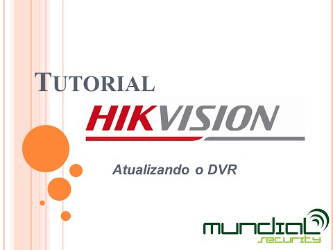 Tutorial Hikvision - Atualizar DVR - Mundial Security