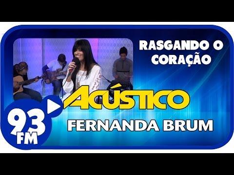 Fernanda Brum - RASGANDO O CORAÇÃO - Acústico 93 - AO VIVO - Fevereiro de 2014