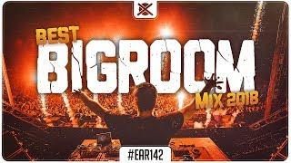 Sick Big Room Mix 2018 🔥 | Best of Bigroom House Drops | EAR #142