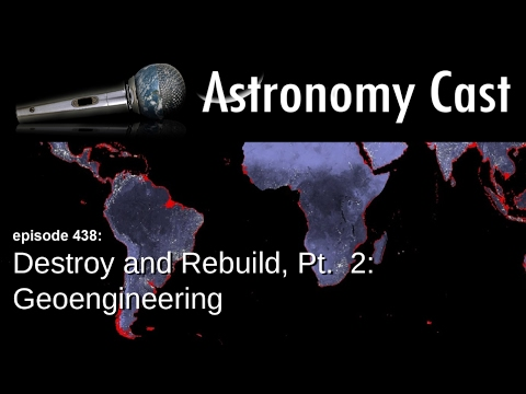Astronomy Cast Ep. 438: Destroy and Rebuild, Pt. 2: Geoengineering