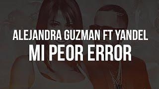Alejandra Guzman Ft Yandel Mi Peor Error (con Letra