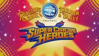 Ringling Bros. and Barnum & Bailey presents Super Circus Heroes
