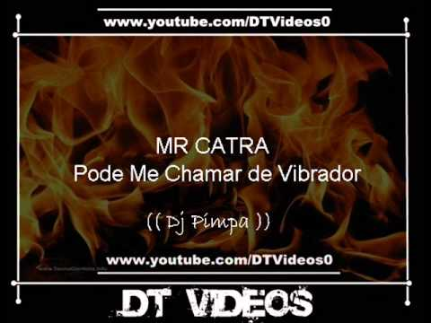 MR CATRA - Pode Me Chamar de Vibrador (( Dj Pimpa ))