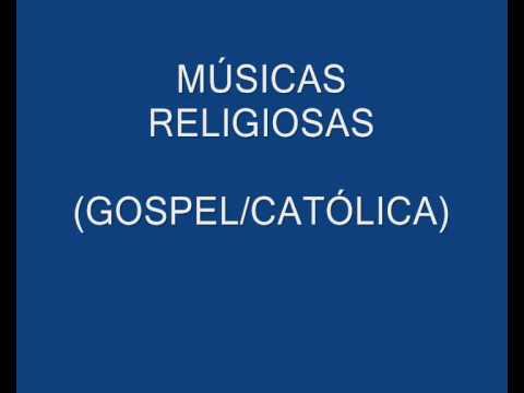 MUSICAS RELIGIOSAS ( GOSPEL/CATOLICA)