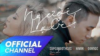 Ngư�i Lạ Ơi ! Official MV | Superbrothers x Karik x Orange