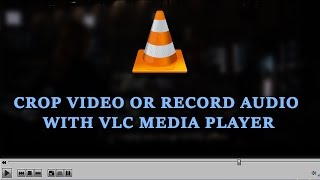 How To Crop Video Or Record Audio With VLC Media Player