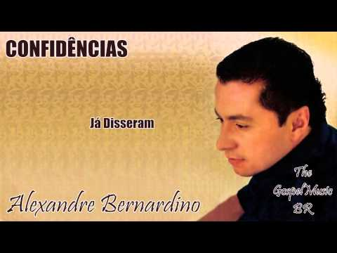 Alexandre Bernardino - Já Disseram