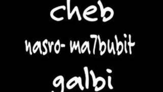 voir video clip de Cheb-nasro-ma7bobite-galbi