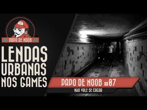 Papo de Noob #7 - Lendas Urbanas nos Games
