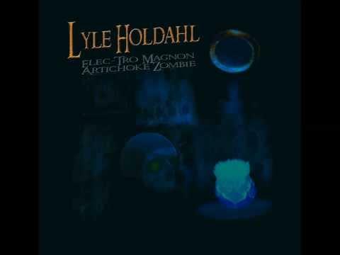Elec Tro Magnon Artichoke Zombie by Lyle Holdahl (the complete album)