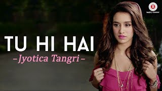 Tu Hi Hai - Jyotica Tangri | Half Girlfriend
