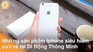 Những sản phẩm Iphone siêu hiếm, cực rẻ tại Di Động Thông Minh
