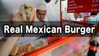 Why I Love Mexican Street Food: the Burger Episode (Hamburguesa Mexicana)