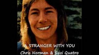 A STRANGER WITH YOU SUZI QUATRO & CHRIS NORMAN LYRICS