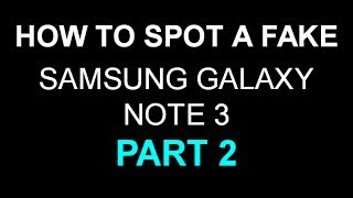 How To Spot A FAKE Samsung Galaxy Note 3 PART 2