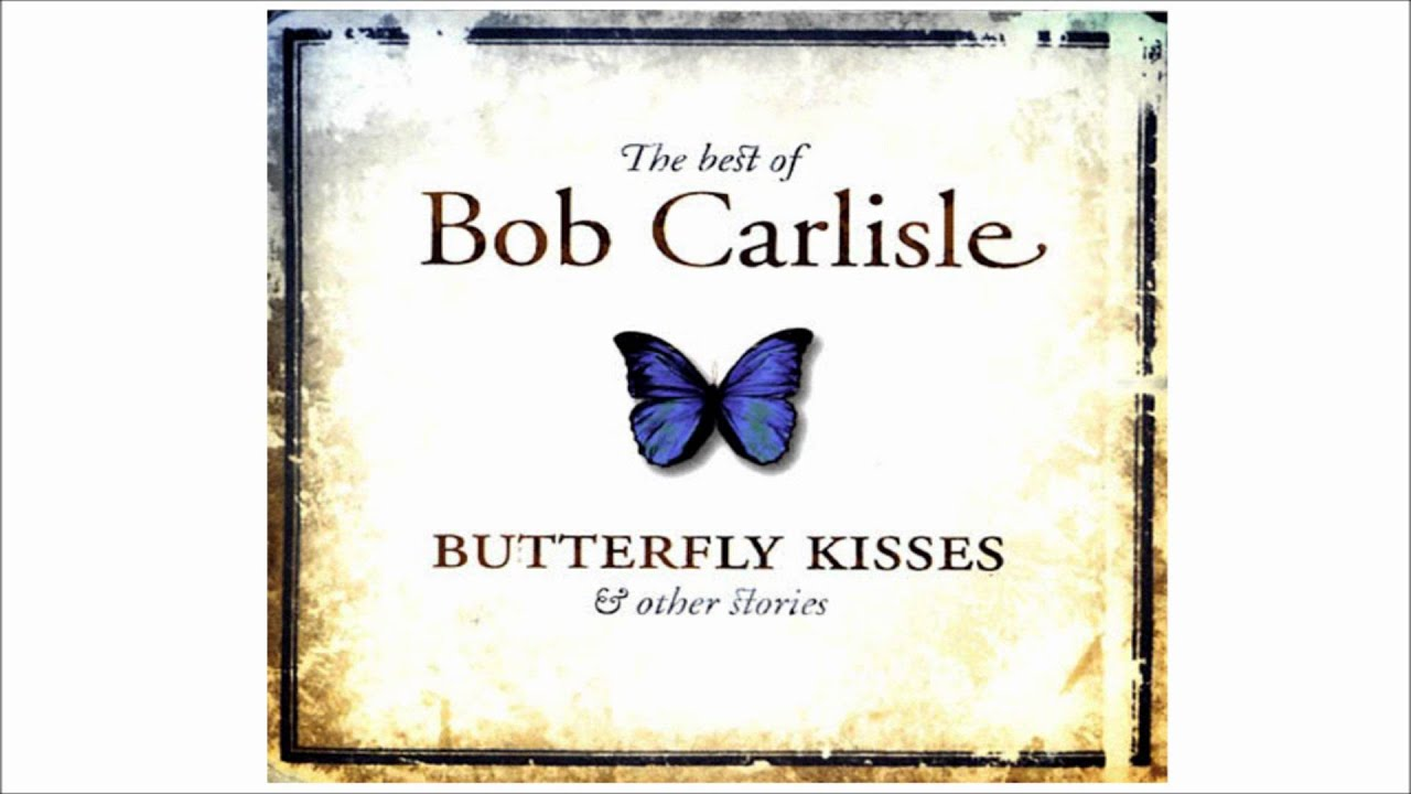 Butterfly Kisses Bob Carlisle