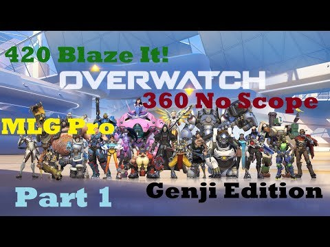 Overwatch: 420 Blaze It! 360 No Scope MLG Pro Genji Edition Part 1