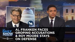 Al Franken Faces Groping Accusations & Roy Moore Stays on Defense: The Daily Show
