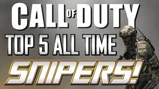 Top 5 All Time COD Snipers!! (COD4 To COD Ghosts)