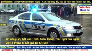 Vụ bắt cóc Trịnh Xuân Thanh: Tên Việt Cộng nằm vùng tại CH SÉC đã bị cảnh sát bắt giữ?