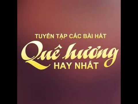 Lien Khuc Album Tuyen Tap Cac Bai Hat Que Huong Hay Nhat Various Artists