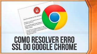 Como Resolver ERRO SSL Do Navegador Google Chrome // 2014