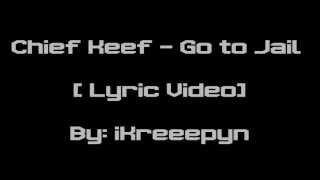 Chief Keef Go To Jail [ Lyric Video ]