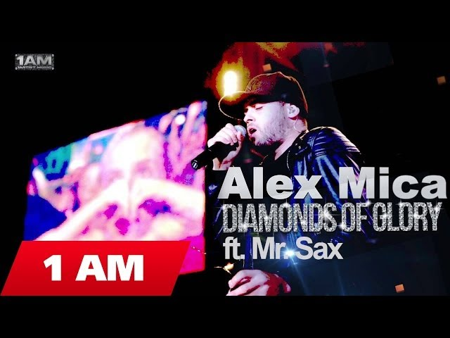 Alex Mica - Diamnonds of Glory ft. Mr. Sax