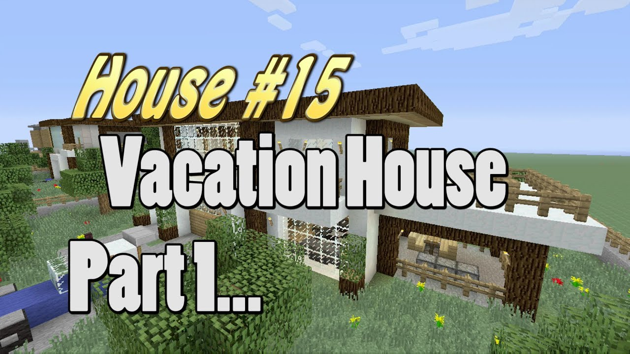 Let's Make a Vacation House Part 1 in Minecraft: House #15 ...