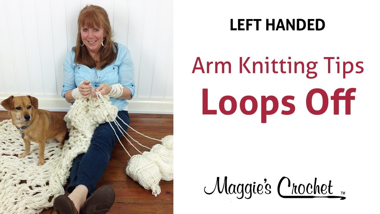 Arm Knitting Left Handed : Maggie s arm knitting tips taking stitch loops off your