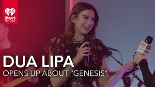 "Dua Lipa Opens Up About ""Genesis"" 