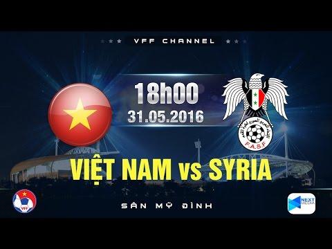 ĐT VIỆT NAM VS ĐT SYRIA - GIAO HỮU QUỐC TẾ 2016 | FULL
