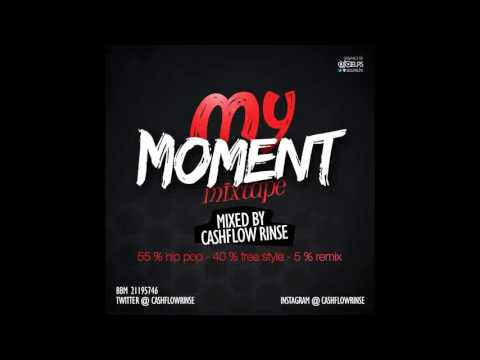 2013 HIP POP MIXTAPE - MY MOMENT MIXTAPE VOL 1  MIXED BY CASHFLOW RINSE (DJ RINSE)
