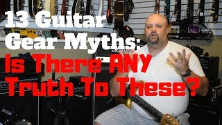13 Guitar Gear Myths:  Is There ANY Truth To These?