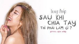 Sau Khi Chia Tay Thì Phải Làm Gì - Trang Pháp ft Dj Xillix | Official Lyrics Video