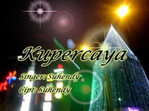 Lagu Rohani Indonesia Terbaru 2012 - Kupercaya - Suhendy