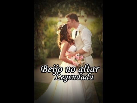Willian Nascimento-Beijo no altar (legendada)