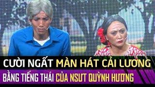 Cười ngất với màn hát cải lương bằng 'tiếng Thái' của 'NSƯT Quỳnh Hương