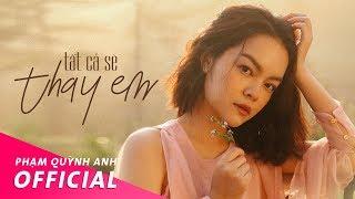 Tất Cả Sẽ Thay Em - Official Music Video | Phạm Quỳnh Anh