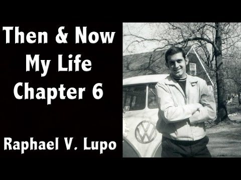 Raphael V. Lupo - Then and Now : My Life -  Chapter 6