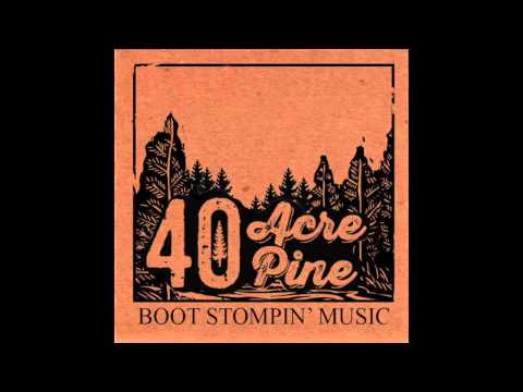 40 Acre Pine -- Wake Me Up