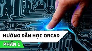 Hướng dẫn học phần mềm thiết kế mạch điện tử OrCAD | Phần 1