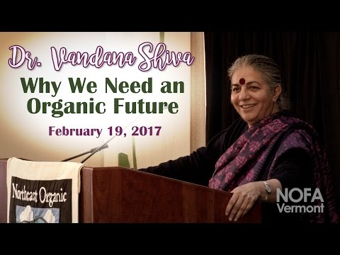 "Dr. Vandana Shiva | ""Why We Need an Organic Future"" (NOFA-VT 2017 Keynote Address)"